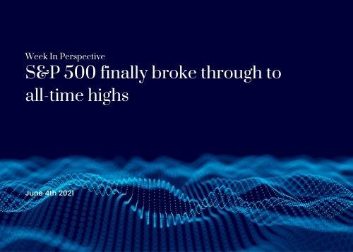 Week In Perspective June 11, 2021: S&P 500 finally broke through to all-time highs Thumbnail