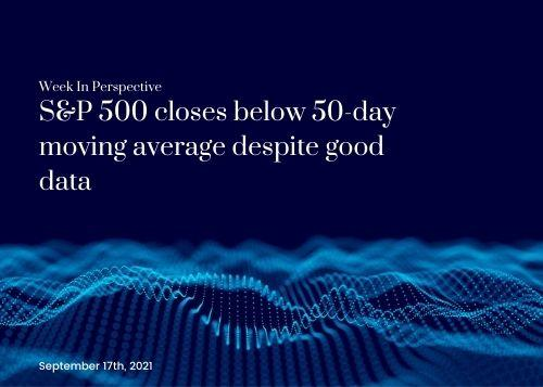 Week In Perspective September 17, 2021: S&P 500 closes below 50-day moving average despite good data Thumbnail