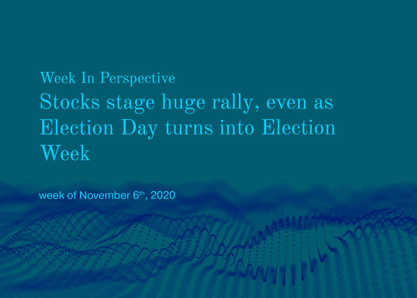 Week In Perspective November 6, 2020:  Stocks Stage Huge Really Thumbnail