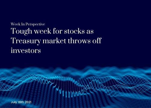 Week In Perspective July 16, 2021: Tough week for stocks as Treasury market throws off investors Thumbnail
