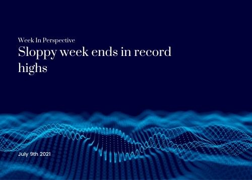 Week In Perspective July 09, 2021: Sloppy week ends in record highs Thumbnail