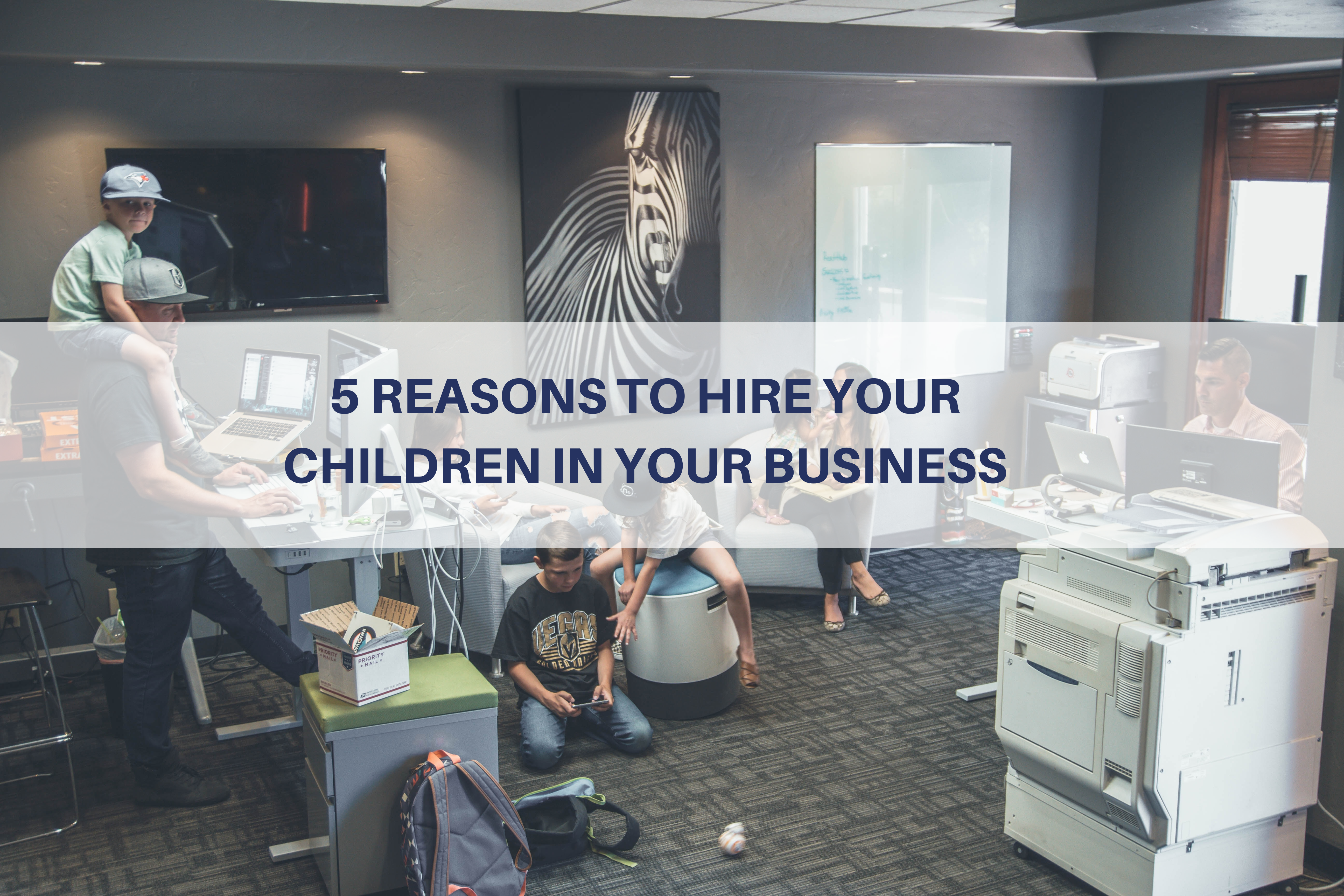 5 Reasons to Hire your Children in your Business Thumbnail