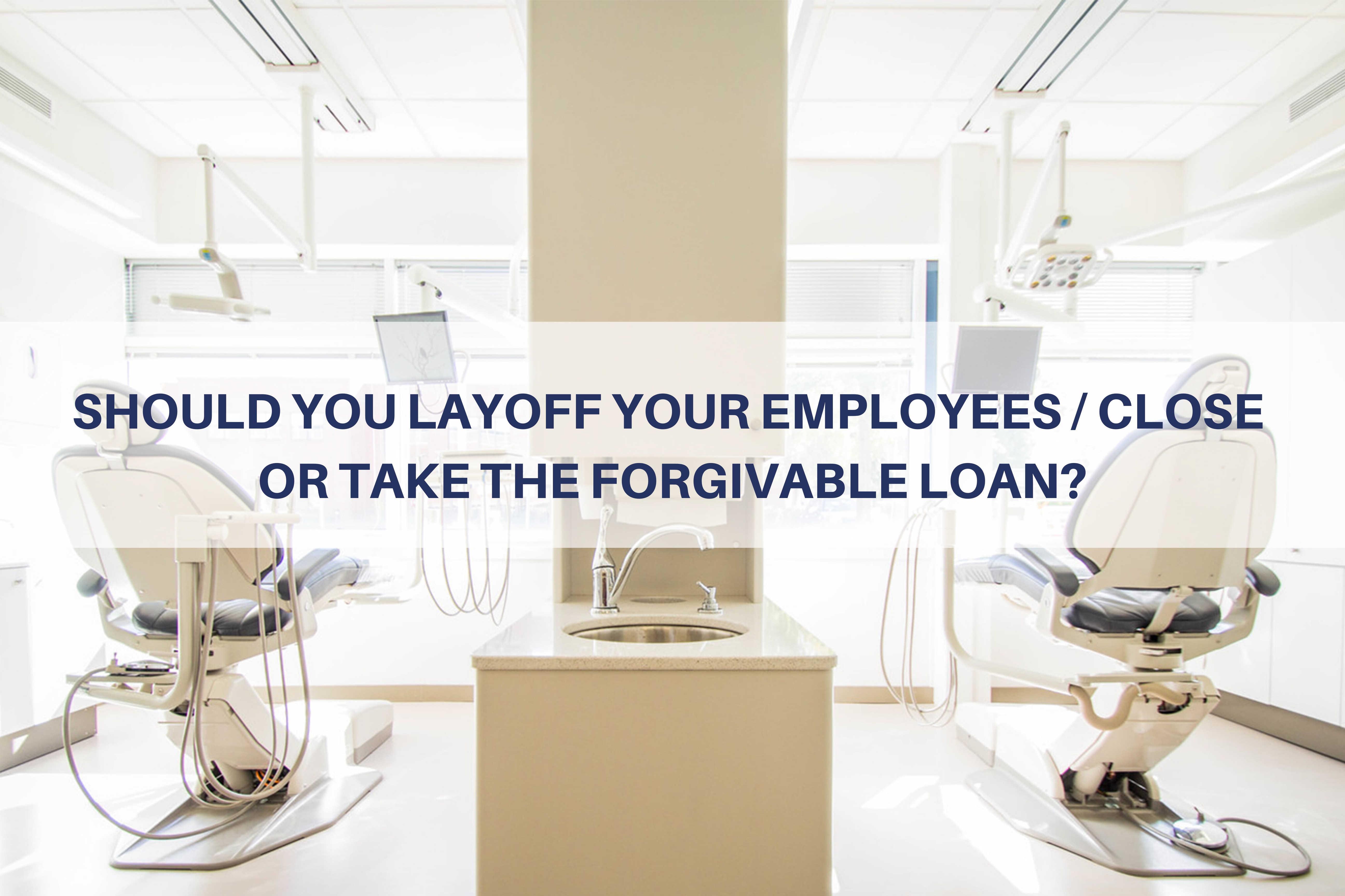 Dentists: Should you layoff your employees OR take the forgivable loan (PPP)? Thumbnail