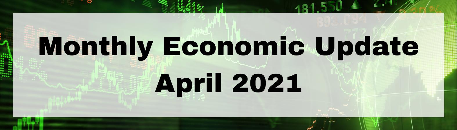 Monthly Economic Update April 2021 Thumbnail