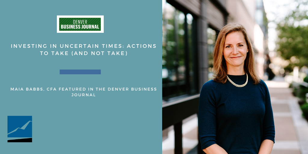 Maia Babbs, CFA in the Denver Business Journal: Investing in uncertain times: Actions to take (and not take) Thumbnail