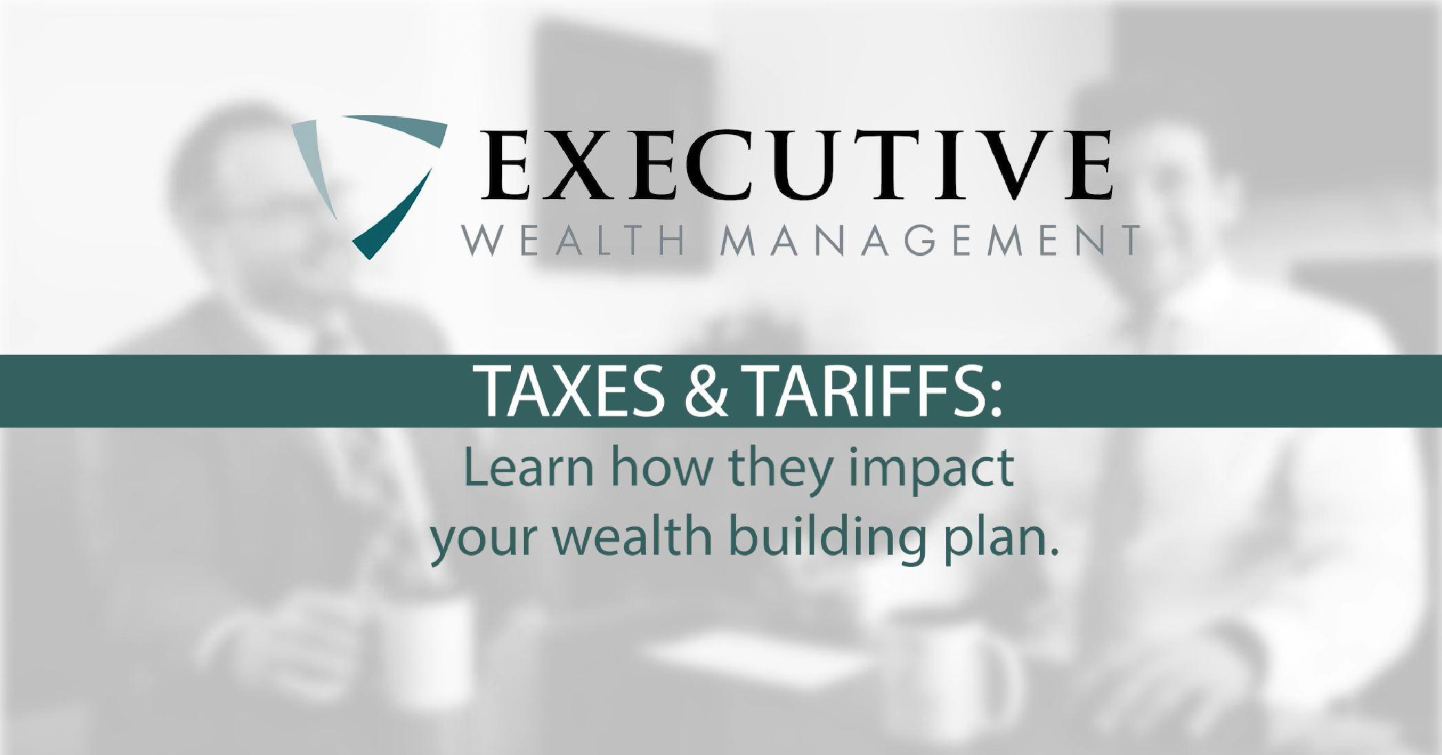 Advisor Round Table: Taxes and Tariffs. How they impact your financial plan. Thumbnail