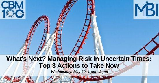 (Past) What's Next? Managing Risk in Uncertain Times: Top 3 Actions to Take Now Thumbnail