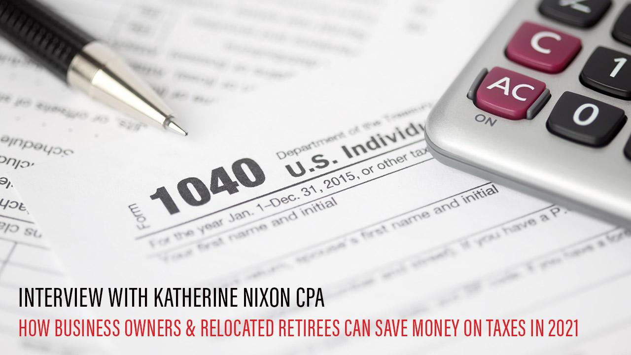 Interview w/ Katherine Nixon CPA On How Business Owners & Relocated Retirees Can Save Money On Taxes In 2021 Thumbnail