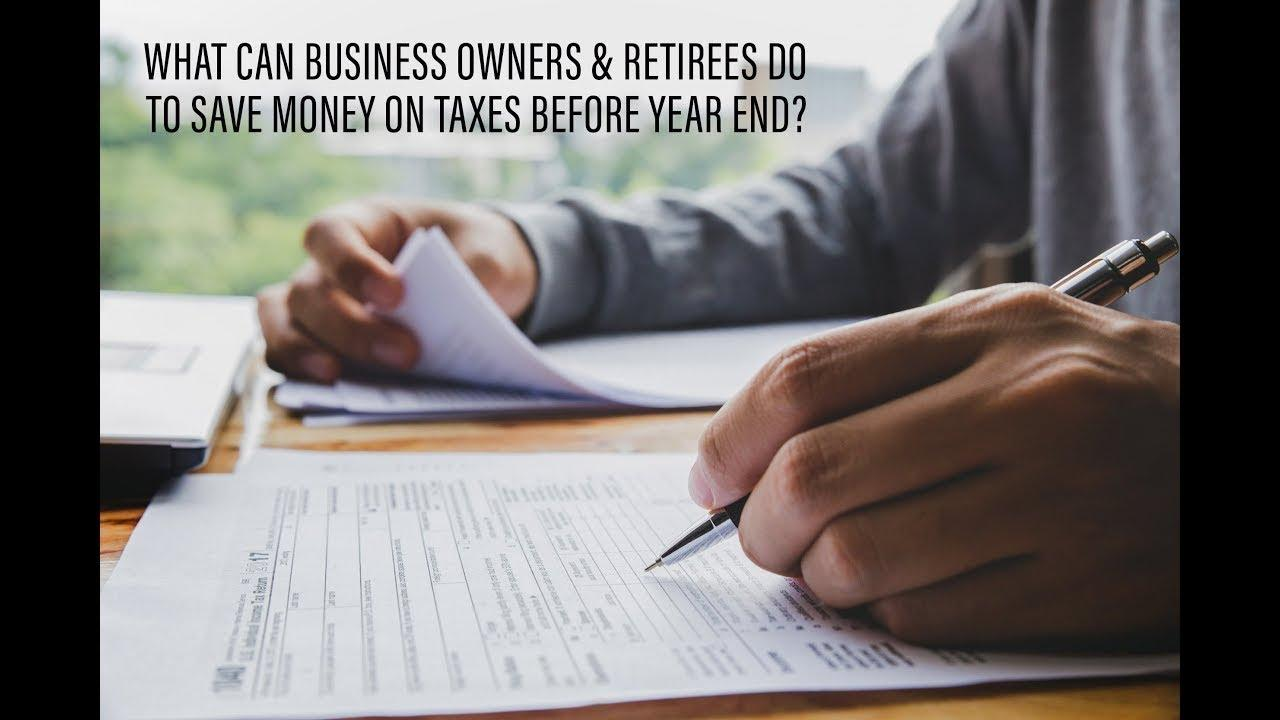 What Can Business Owners & Retirees Do To Save Money On Taxes Before Year End? Thumbnail
