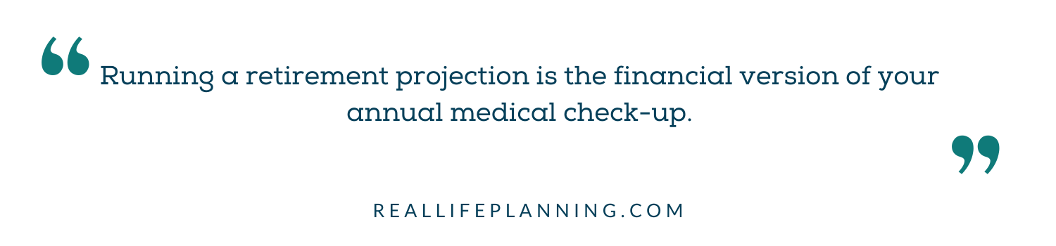 Running a retirement projection is the financial version of your annual medical check-up