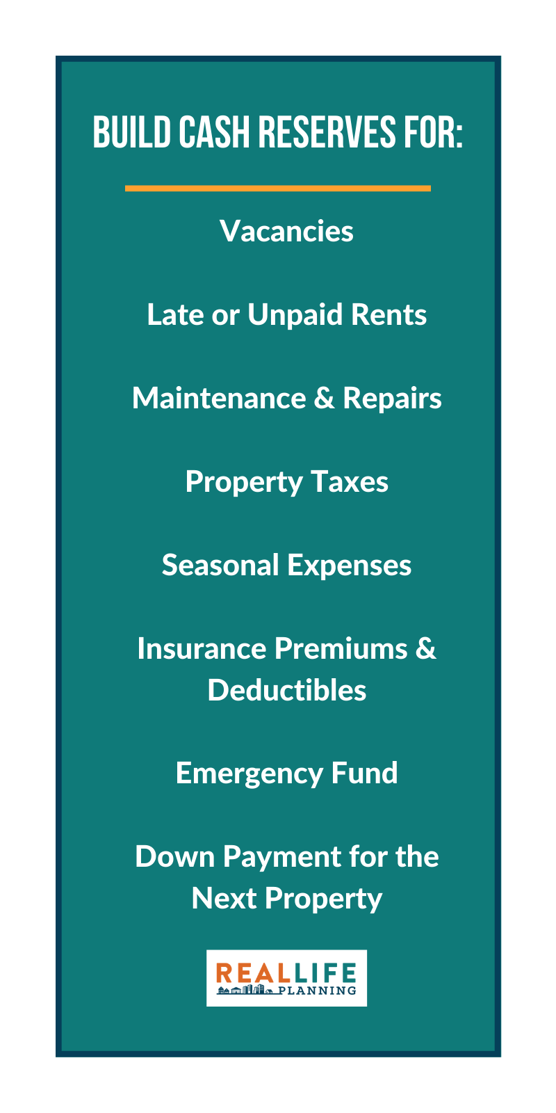 Build rental property cash reserves for vacancies, late or unpaid rents, maintenance, repairs, taxes, seasonal expenses, insurance, emergencies, next down payment