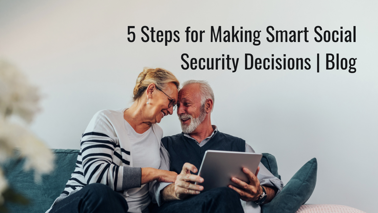 5 Steps for Making Smart Social Security Decisions | Blog Thumbnail