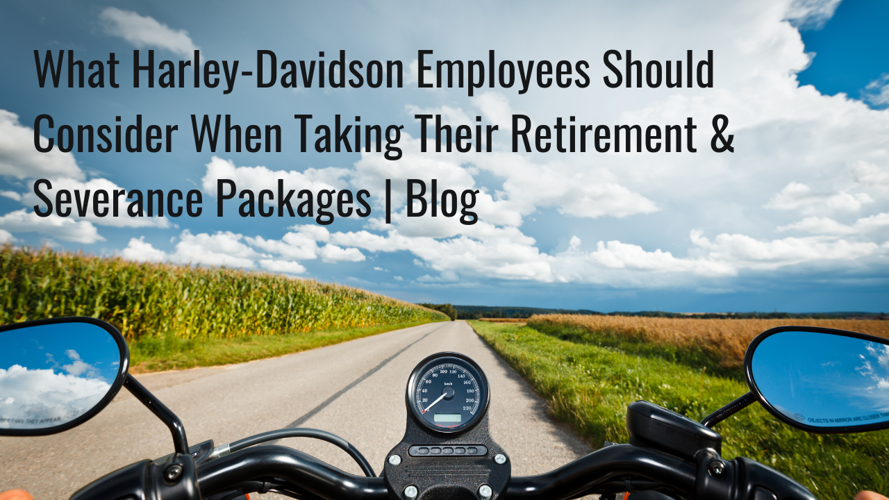 What Harley-Davidson Employees Should Consider When Taking Their Retirement & Severance Packages | Blog Thumbnail