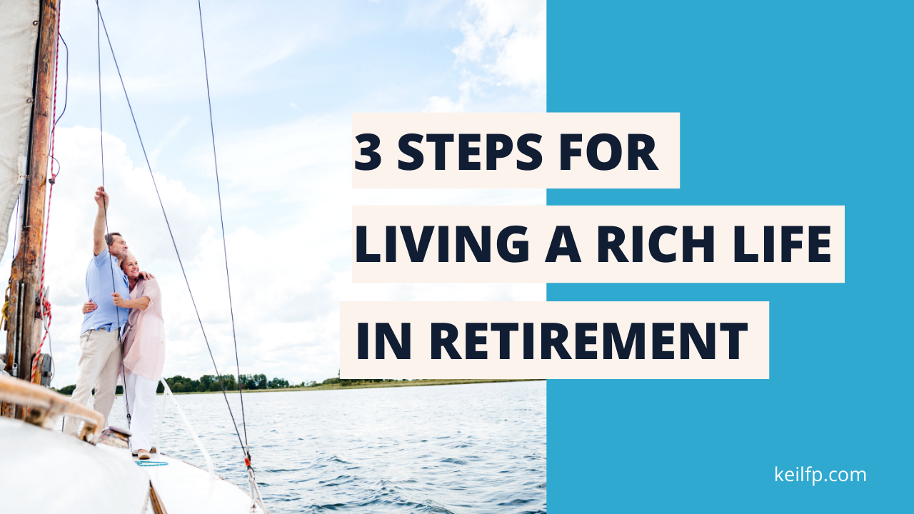 3 Steps for Living a Rich Life in Retirement | Blog Thumbnail