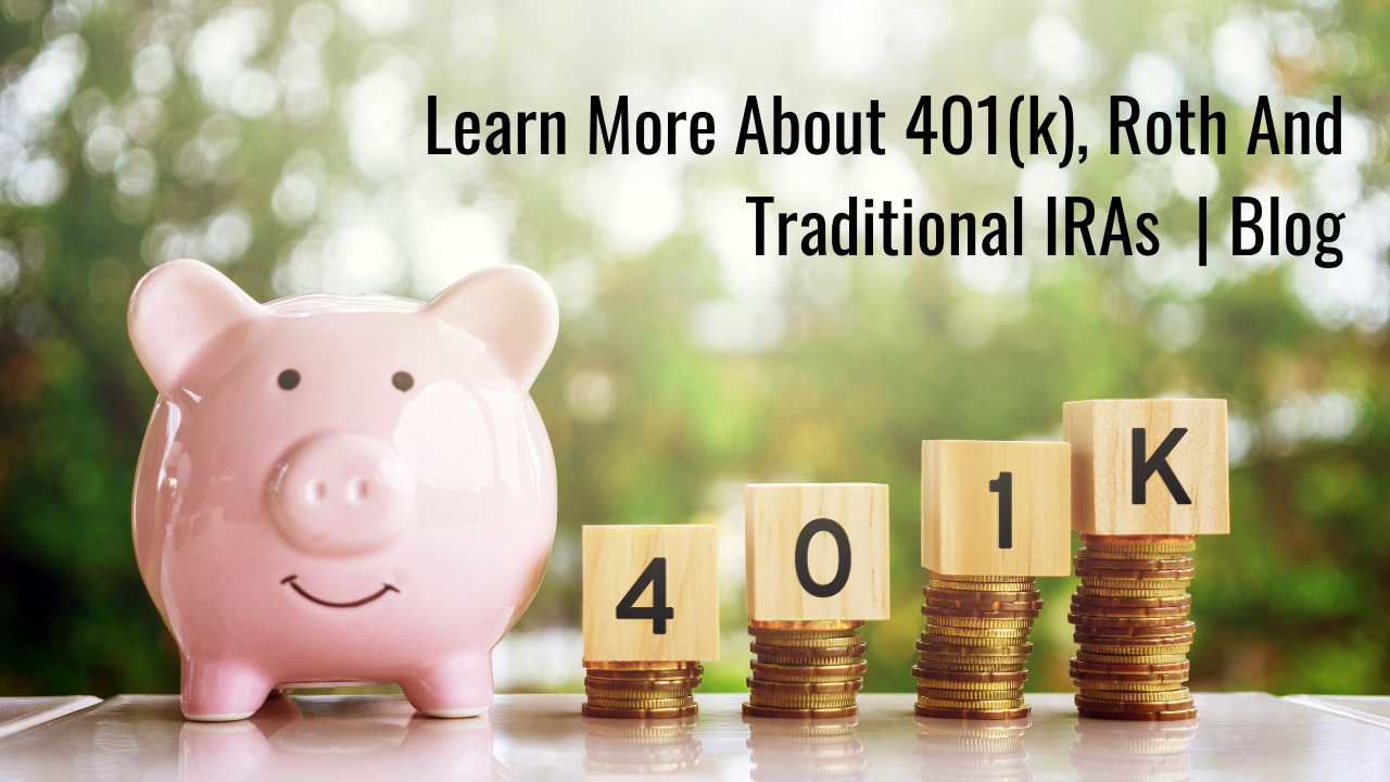 Learn More About 401(k), Roth And Traditional IRAs   Blog Thumbnail