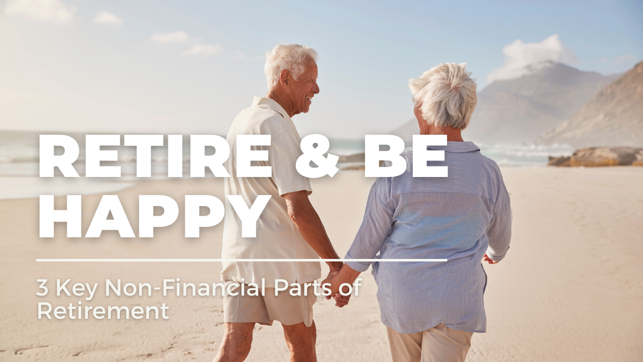 Retire & Be Happy: 3 Key Non-Financial Parts of Retirement | Blog Thumbnail