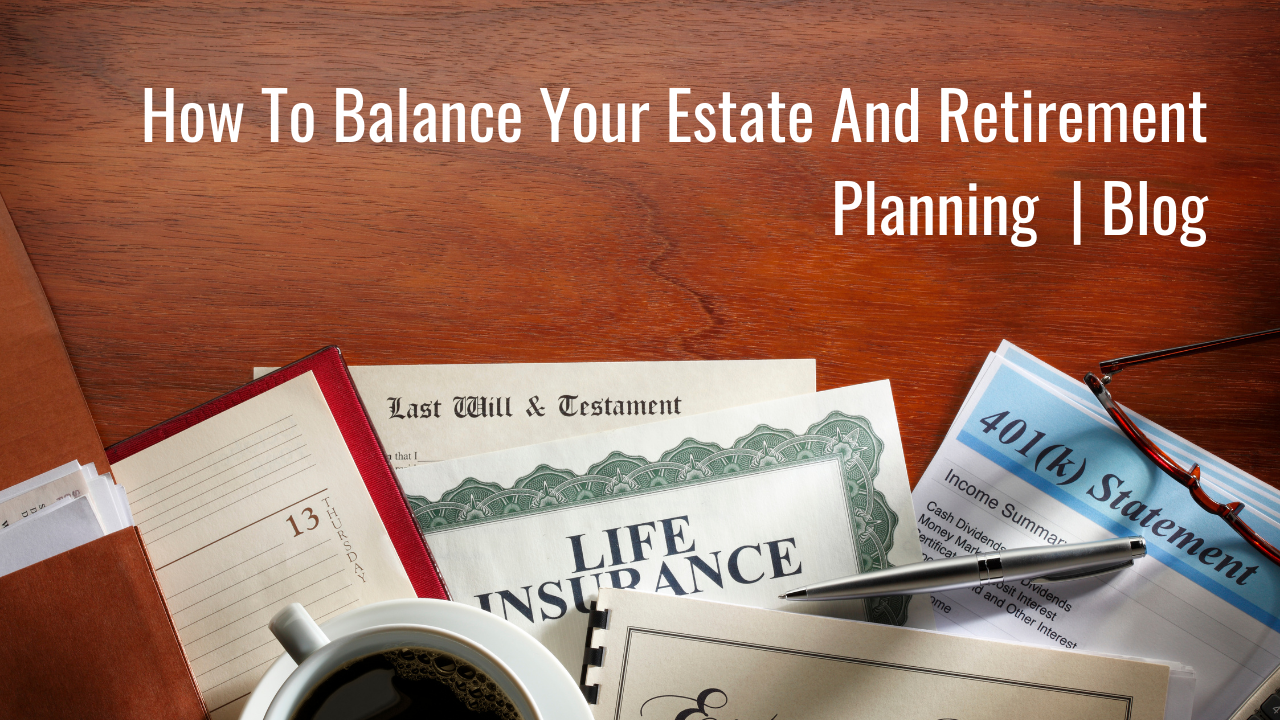 How To Balance Your Estate And Retirement Planning   Blog Thumbnail
