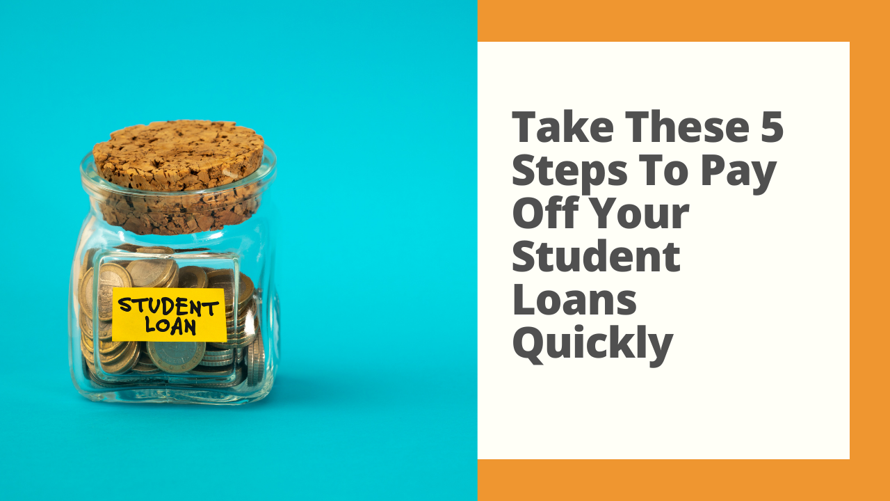 Take These 5 Steps To Pay off Your Student Loans Quickly Thumbnail