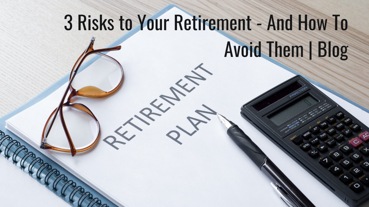 3 Risks to Your Retirement — And How To Avoid Them | Blog Thumbnail