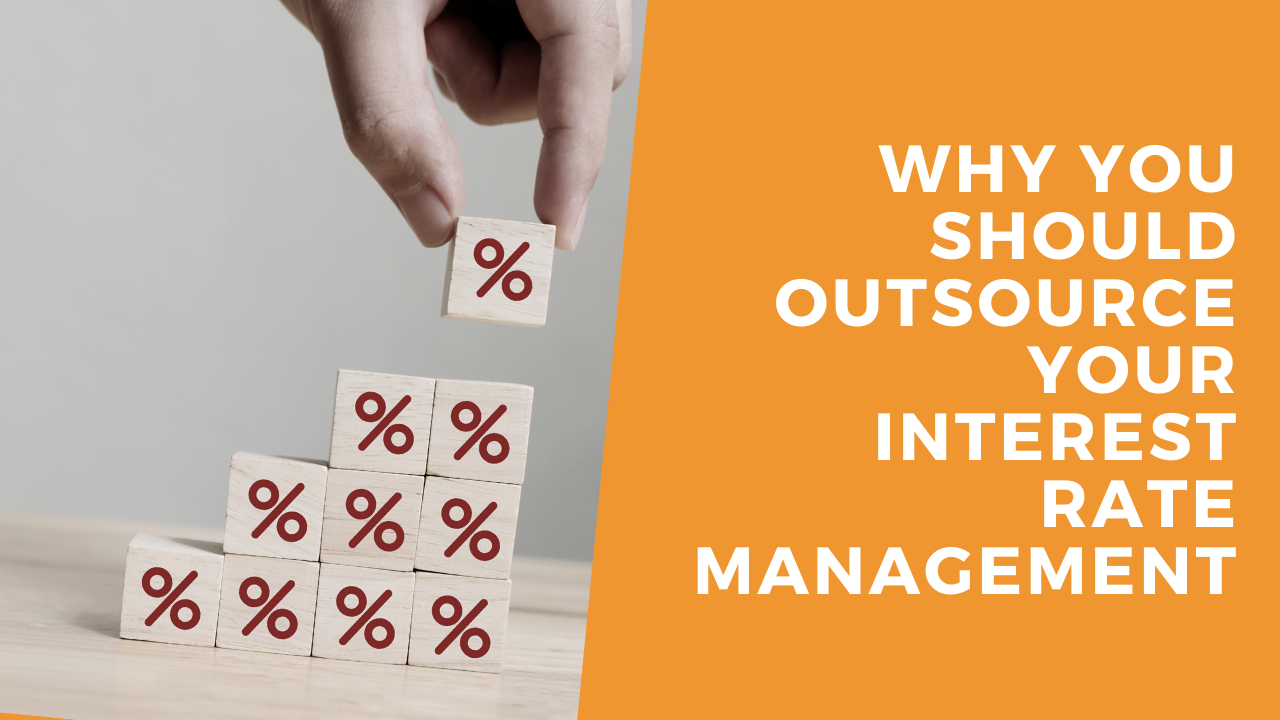 Why You Should Outsource Your Interest Rate Management | Blog Thumbnail