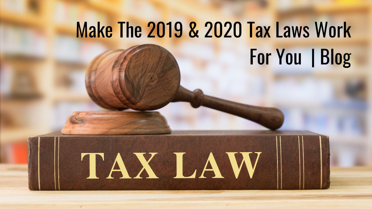 Make The 2019 & 2020 Tax Laws Work For You | Blog Thumbnail