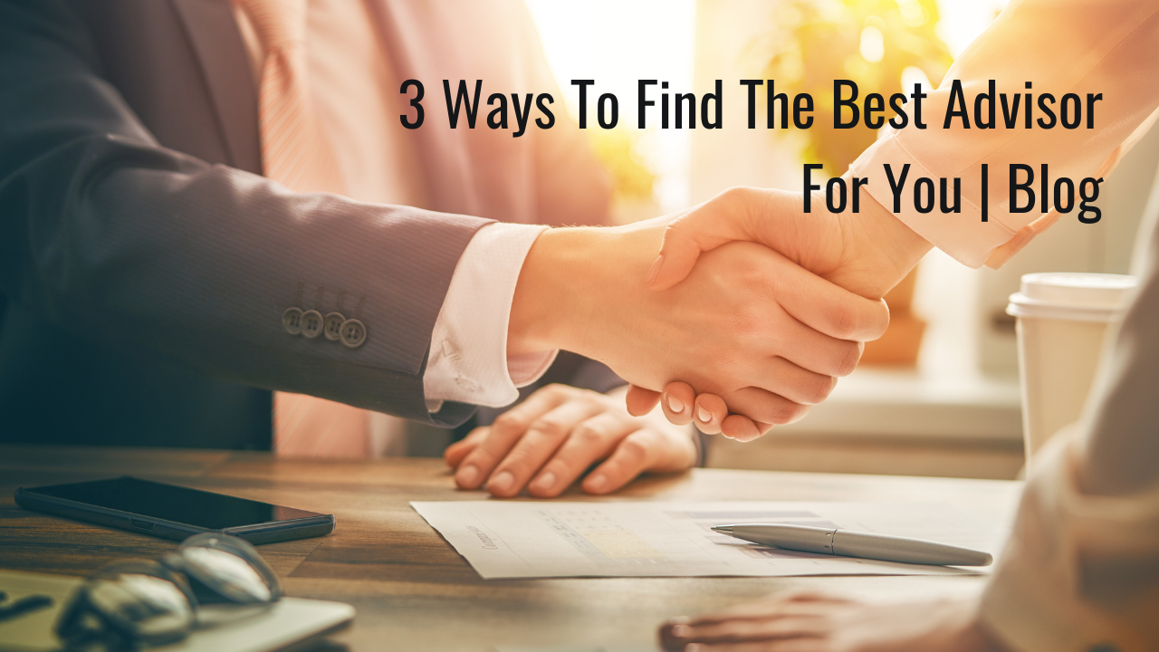 3 Ways To Find The Best Advisor For You | Blog Thumbnail