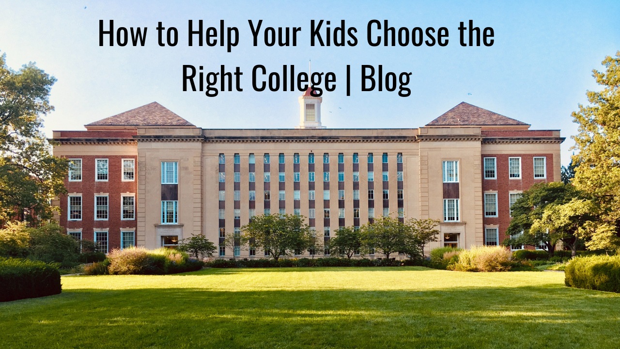 How To Help Your Kids Choose the Right College   Blog Thumbnail