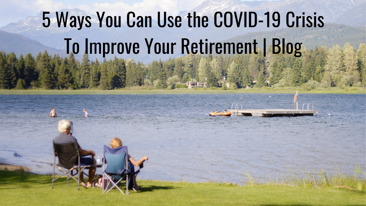 Ways You Can Use the COVID-19 Crisis To Improve Your Retirement | Blog Thumbnail