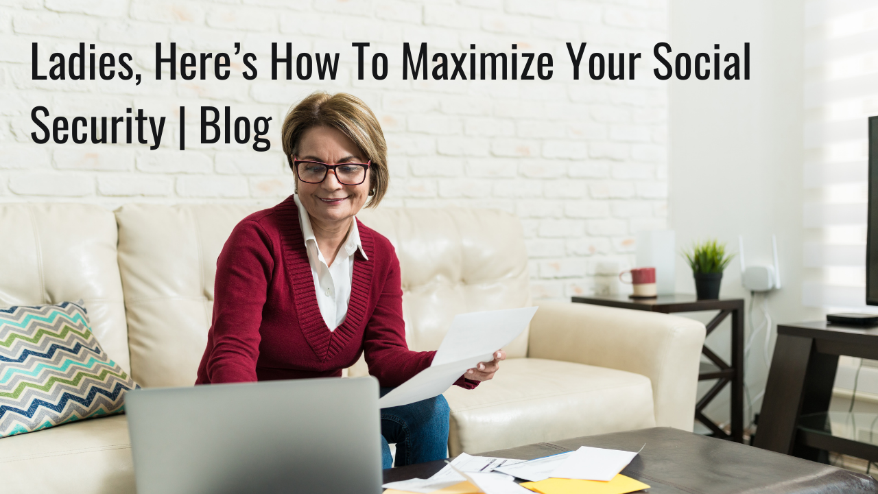 Ladies, Here's How To Maximize Your Social Security | Blog Thumbnail