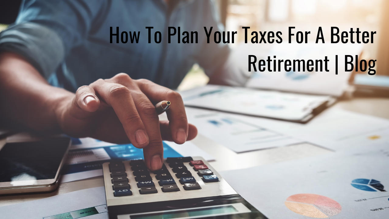 How To Plan Your Taxes For A Better Retirement | Blog Thumbnail
