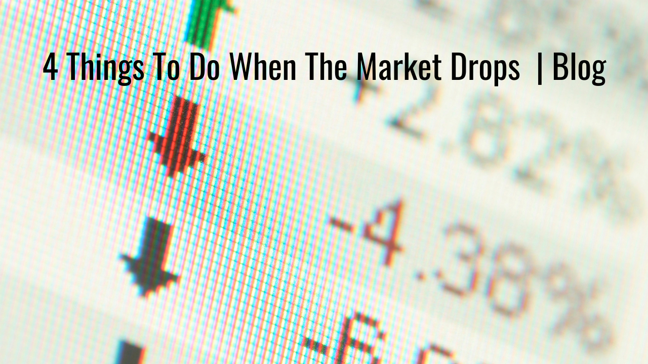 4 Things To Do When The Market Drops   Blog Thumbnail