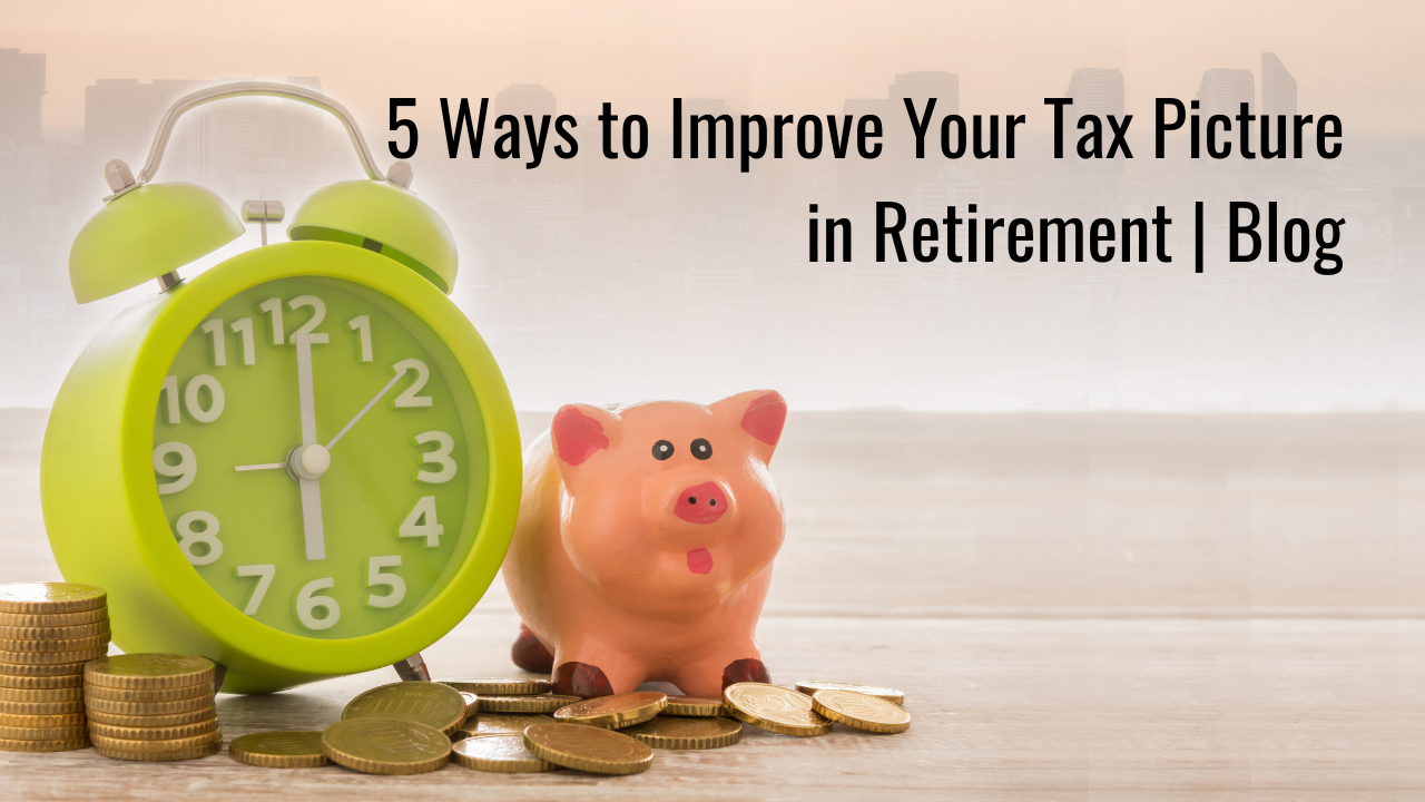 5 Ways to Improve Your Tax Picture in Retirement | Blog Thumbnail