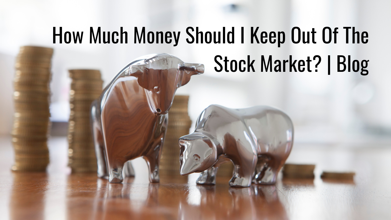 How Much Money Should I Keep Out Of The Stock Market? | Blog Thumbnail