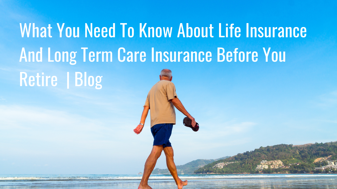 What You Need To Know About Life Insurance And Long Term Care Insurance Before You Retire   Article Thumbnail