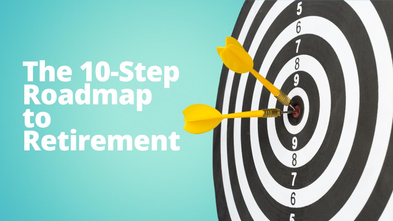 The 10-Step Roadmap to Retirement | Blog Thumbnail