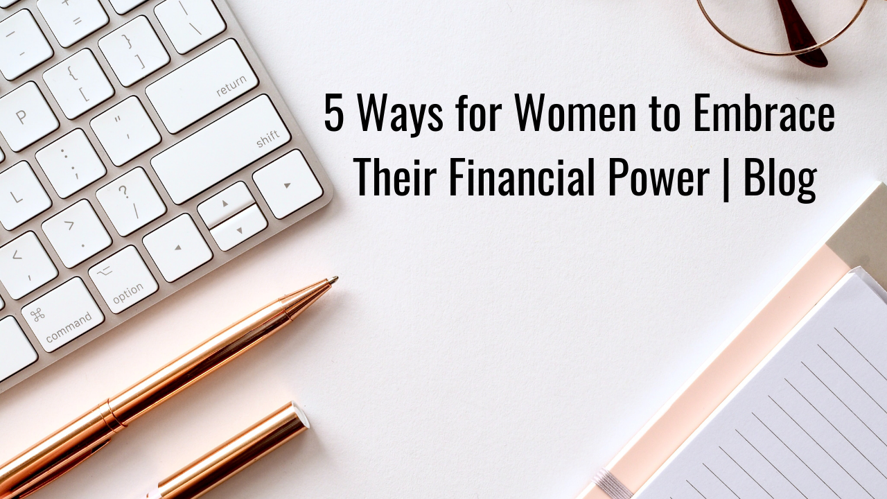 5 Ways for Women to Embrace Their Financial Power | Blog Thumbnail