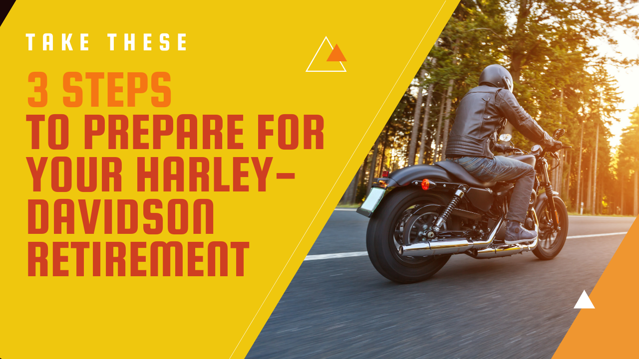 Take These 3 Steps To Prepare for Your Harley-Davidson Retirement   Blog Thumbnail