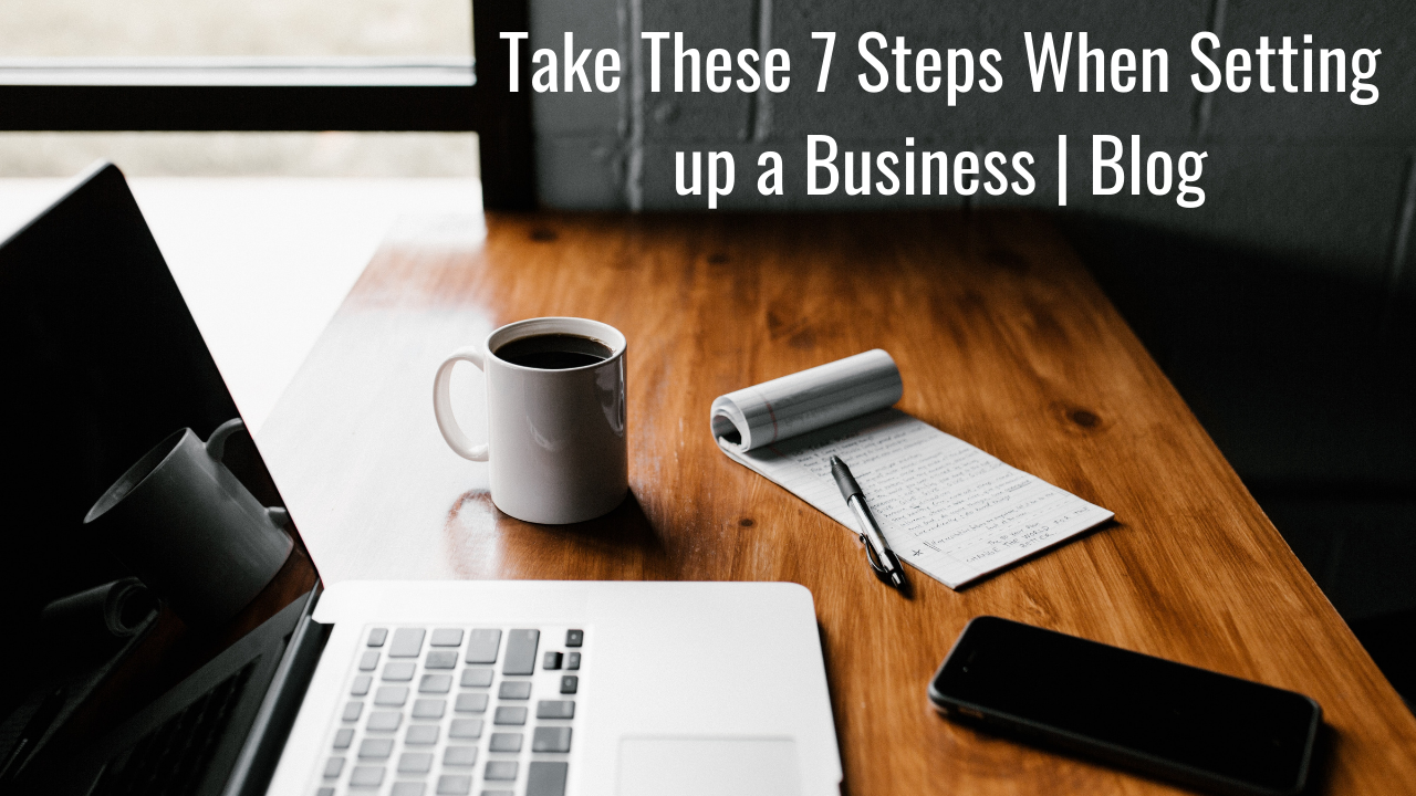 Take These 7 Steps When Setting up a Business | Blog Thumbnail