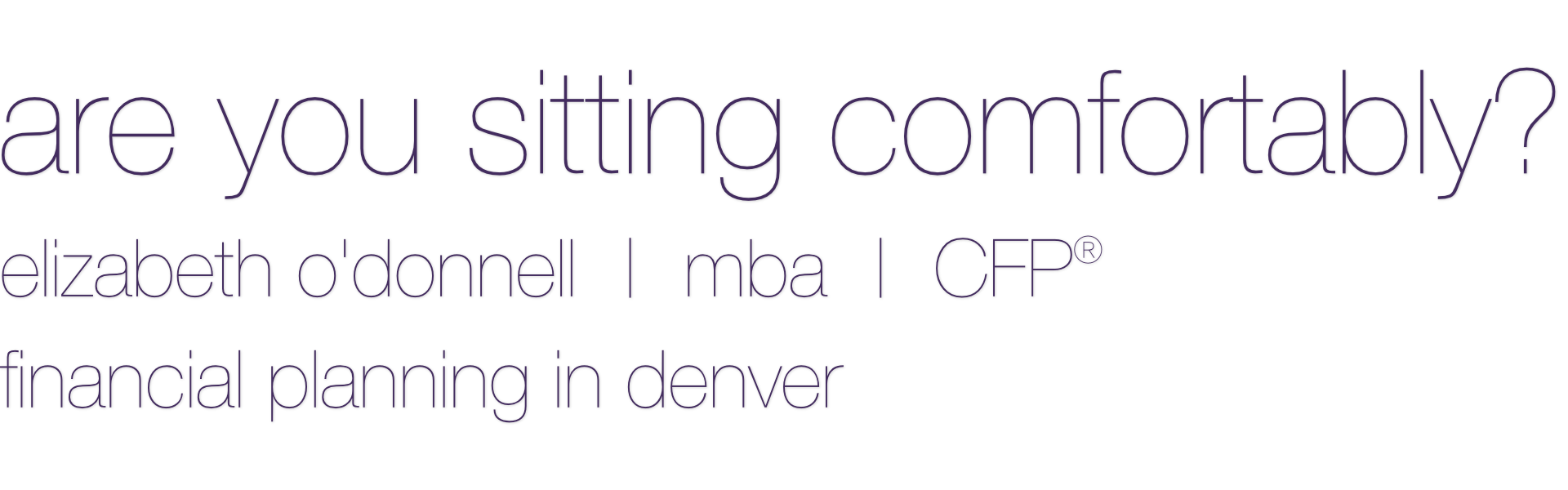 Elizabeth O'Donnell, CERTIFIED FINANCIAL PLANNER (tm) in Denver, Colorado. Specializing in retirement planning.