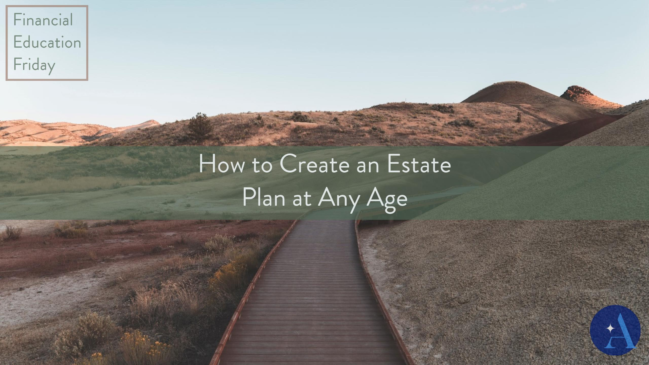 FinEdFriday: How to Create an Estate Plan at Any Age Thumbnail