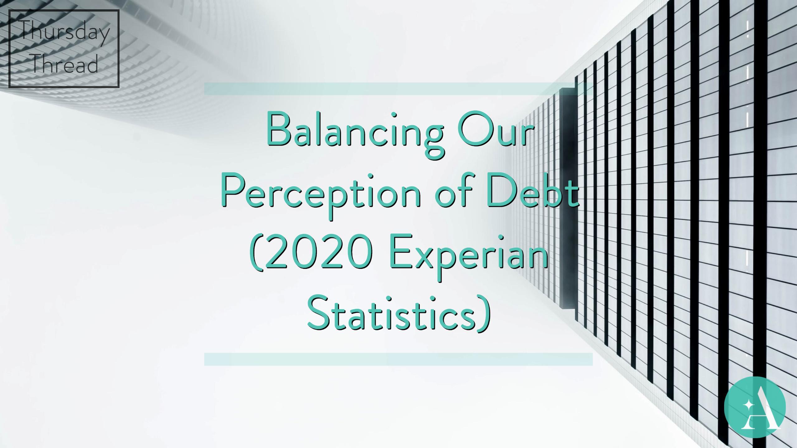 Thursday Thread: Balancing Our Perception of Debt (2020 Experian Statistics) Thumbnail