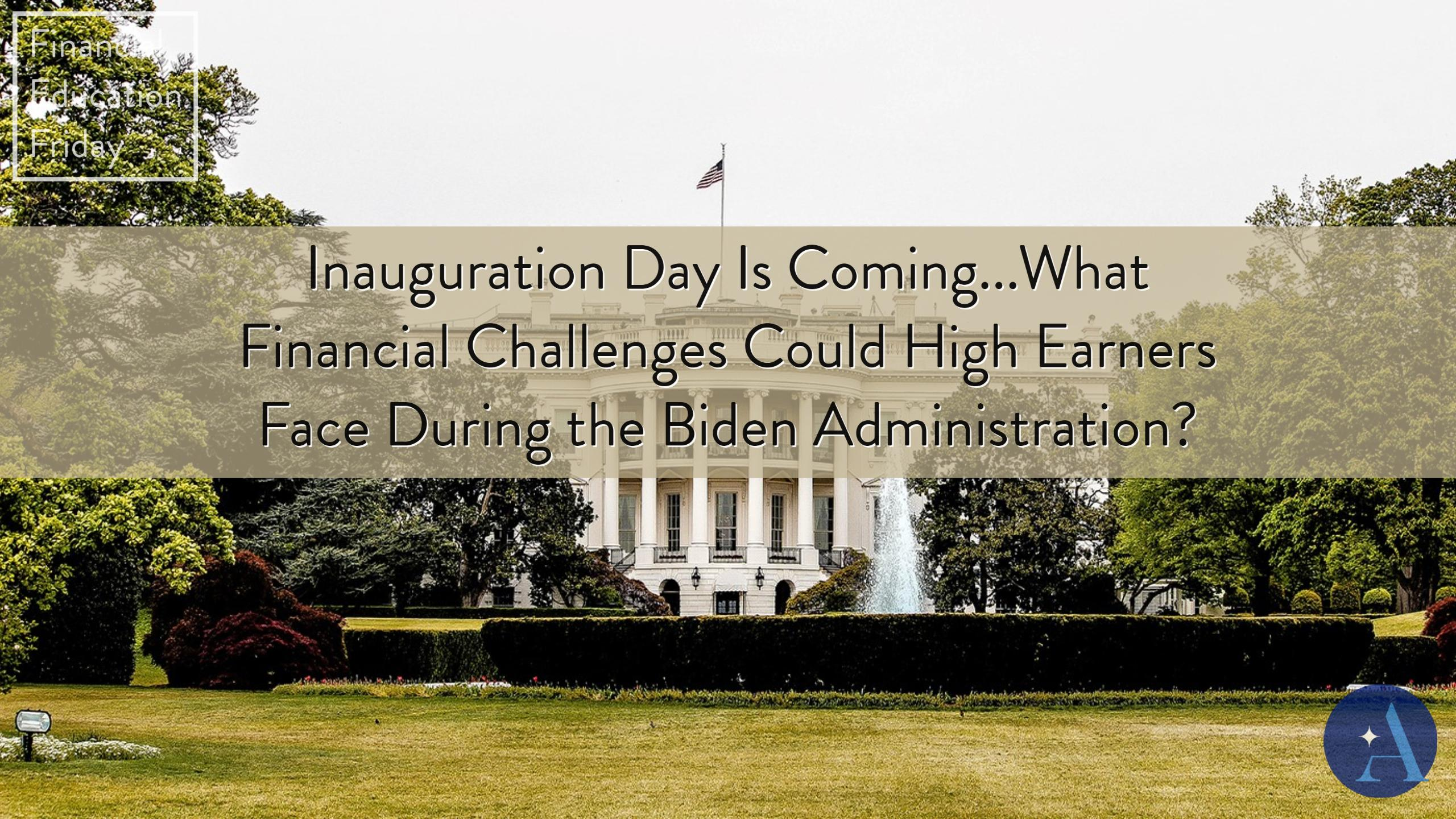 FinEdFriday: Inauguration Day Is Coming...What Financial Challenges Could High Earners Face During the Biden Administration? Thumbnail