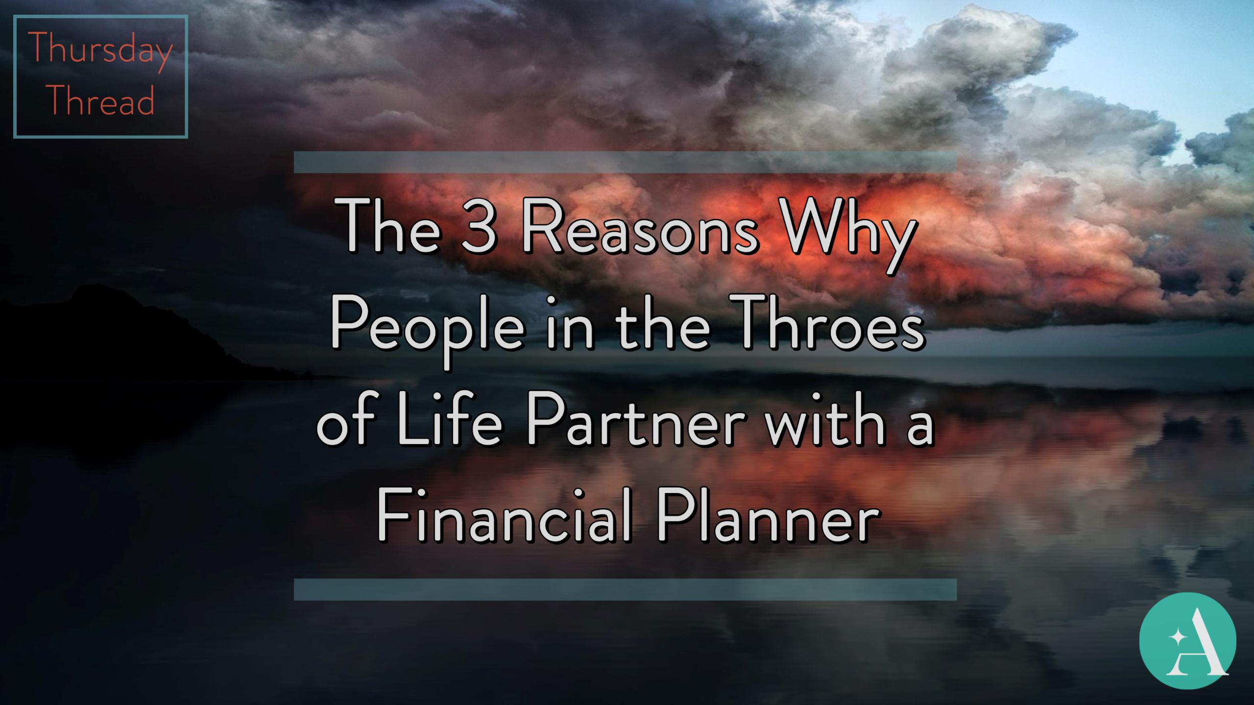 Thursday Thread: The 3 Reasons Why People in the Throes of Life Partner with a Financial Planner Thumbnail