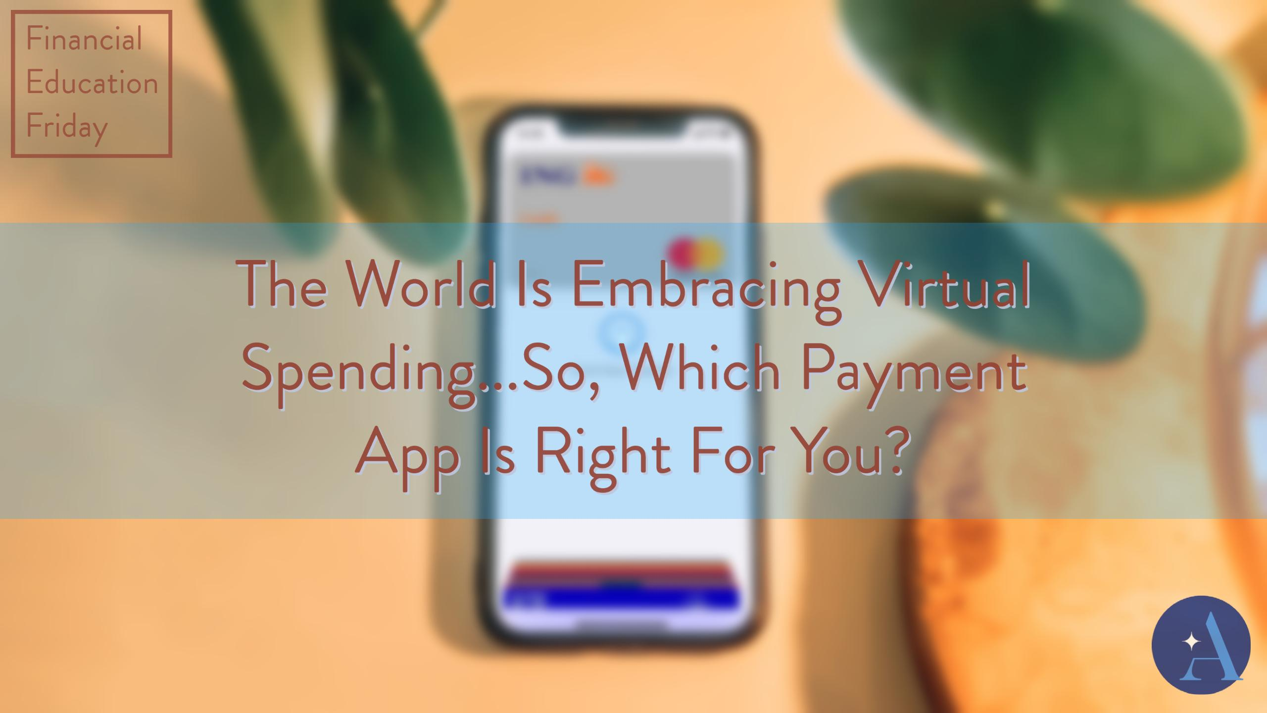FinEdFriday: The World Is Embracing Virtual Spending...So, Which Payment App Is Right For You? Thumbnail