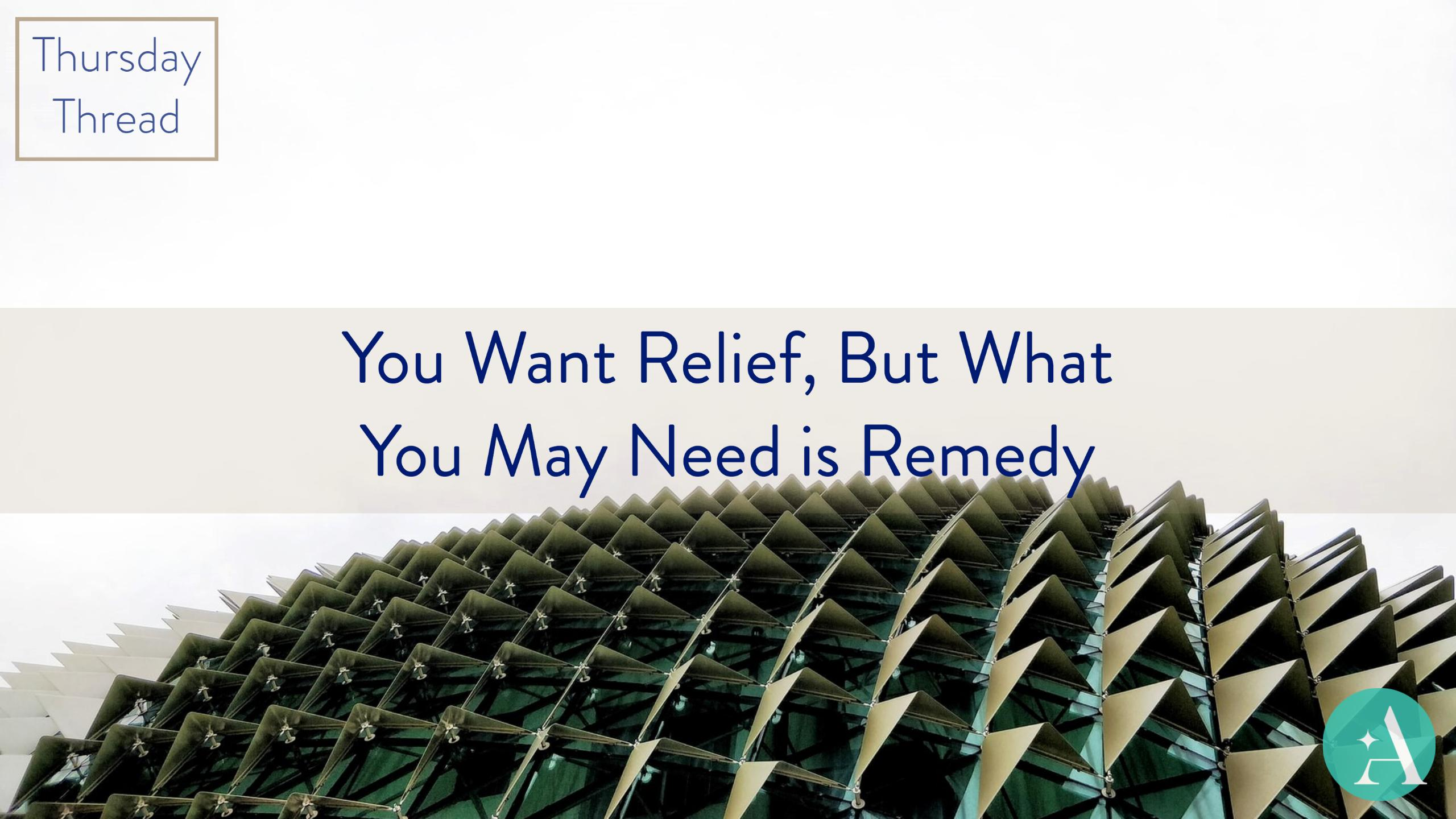 Thursday Thread: You Want Relief, But What You May Need Is Remedy Thumbnail
