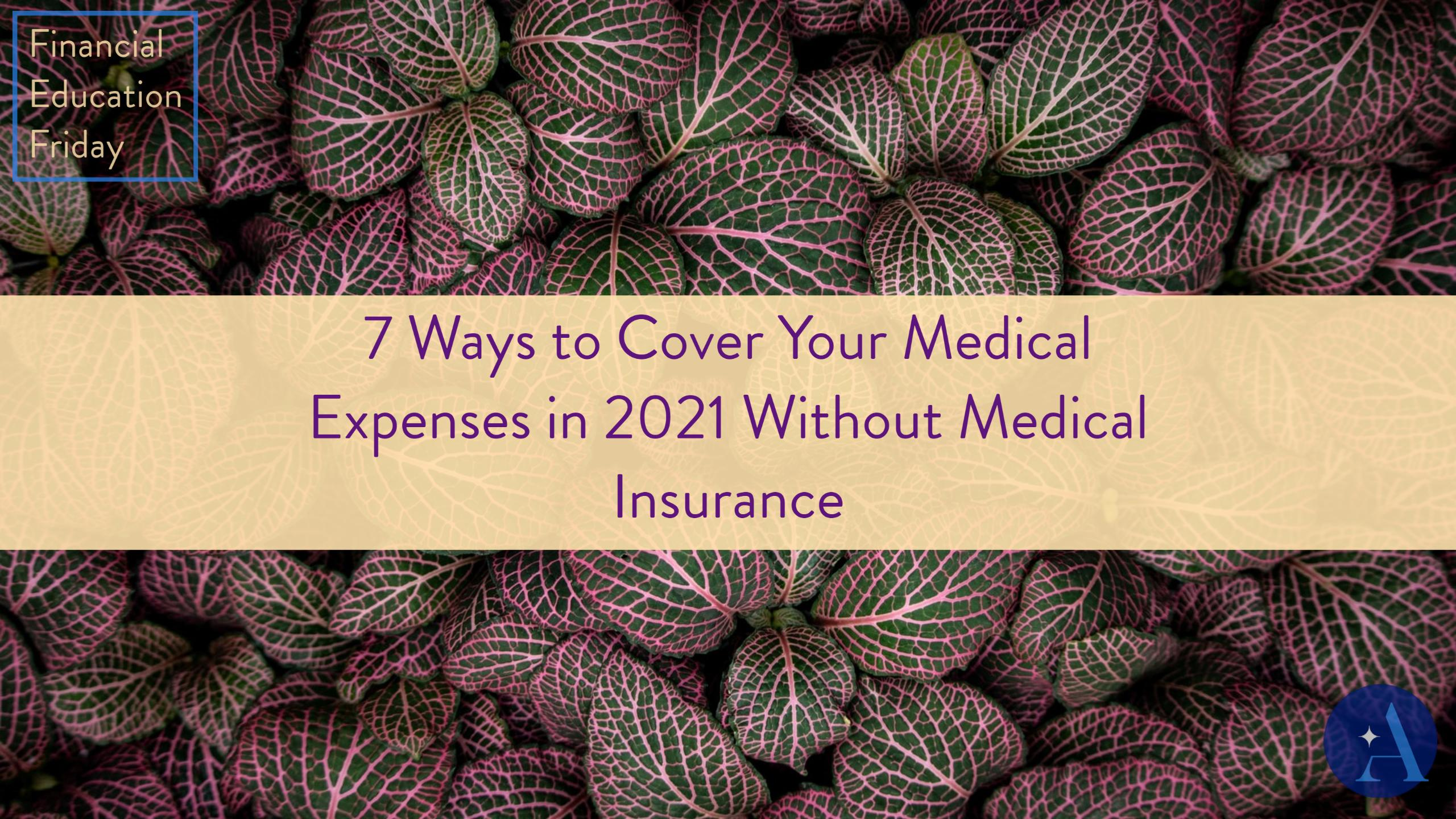 FinEdFriday: 7 Ways to Cover Your Medical Expenses in 2021 Without Medical Insurance Thumbnail