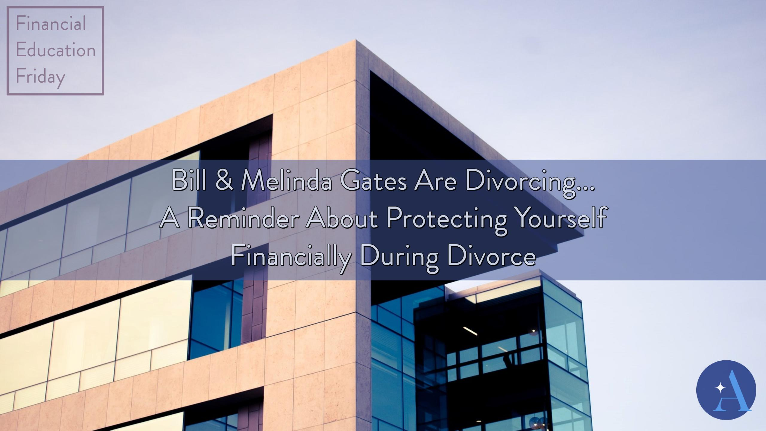 FinEdFriday: Bill & Melinda Gates Are Divorcing... A Reminder About Protecting Yourself Financially During Divorce Thumbnail