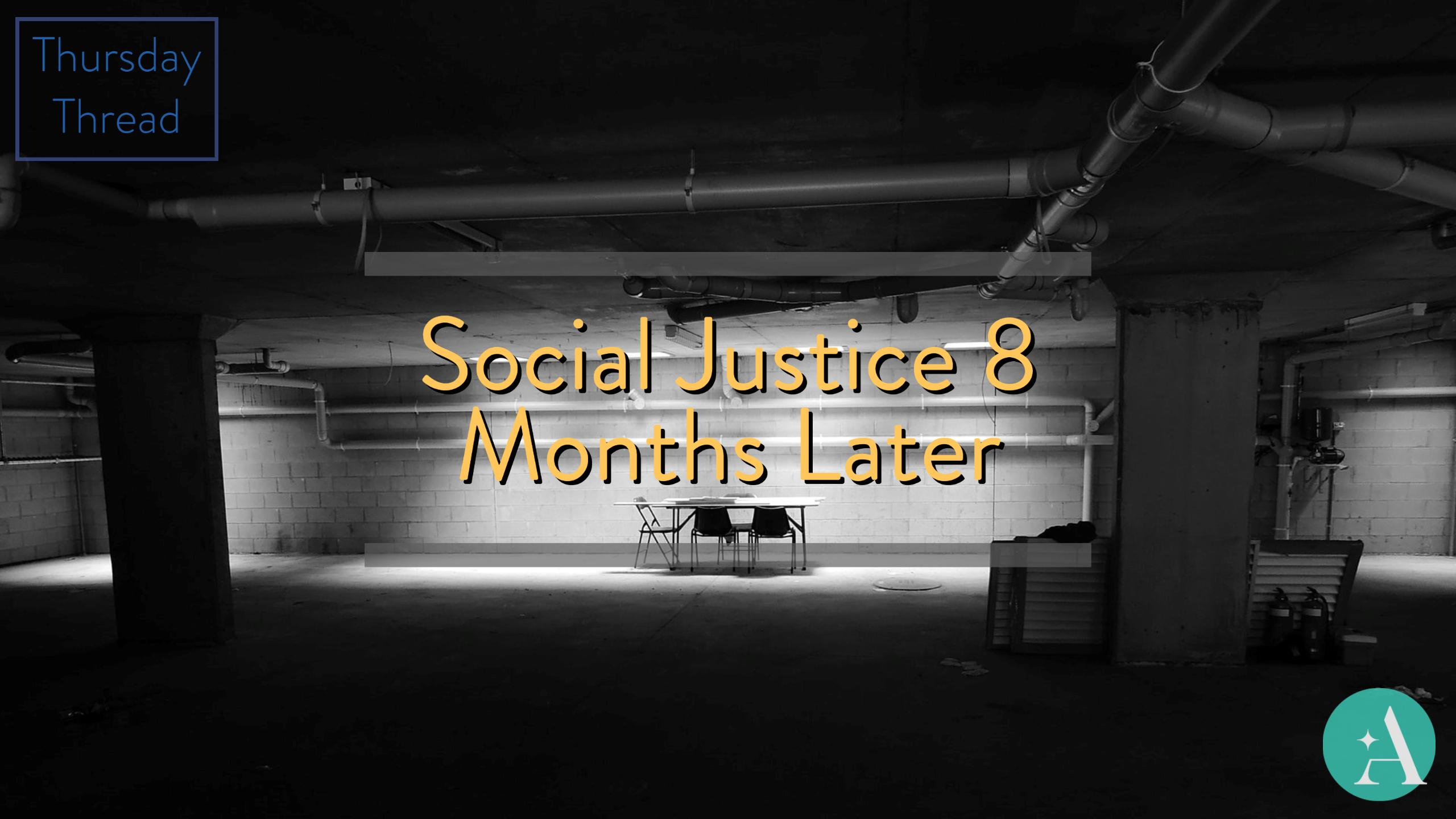 Thursday Thread: Social Justice 8 Months Later Thumbnail