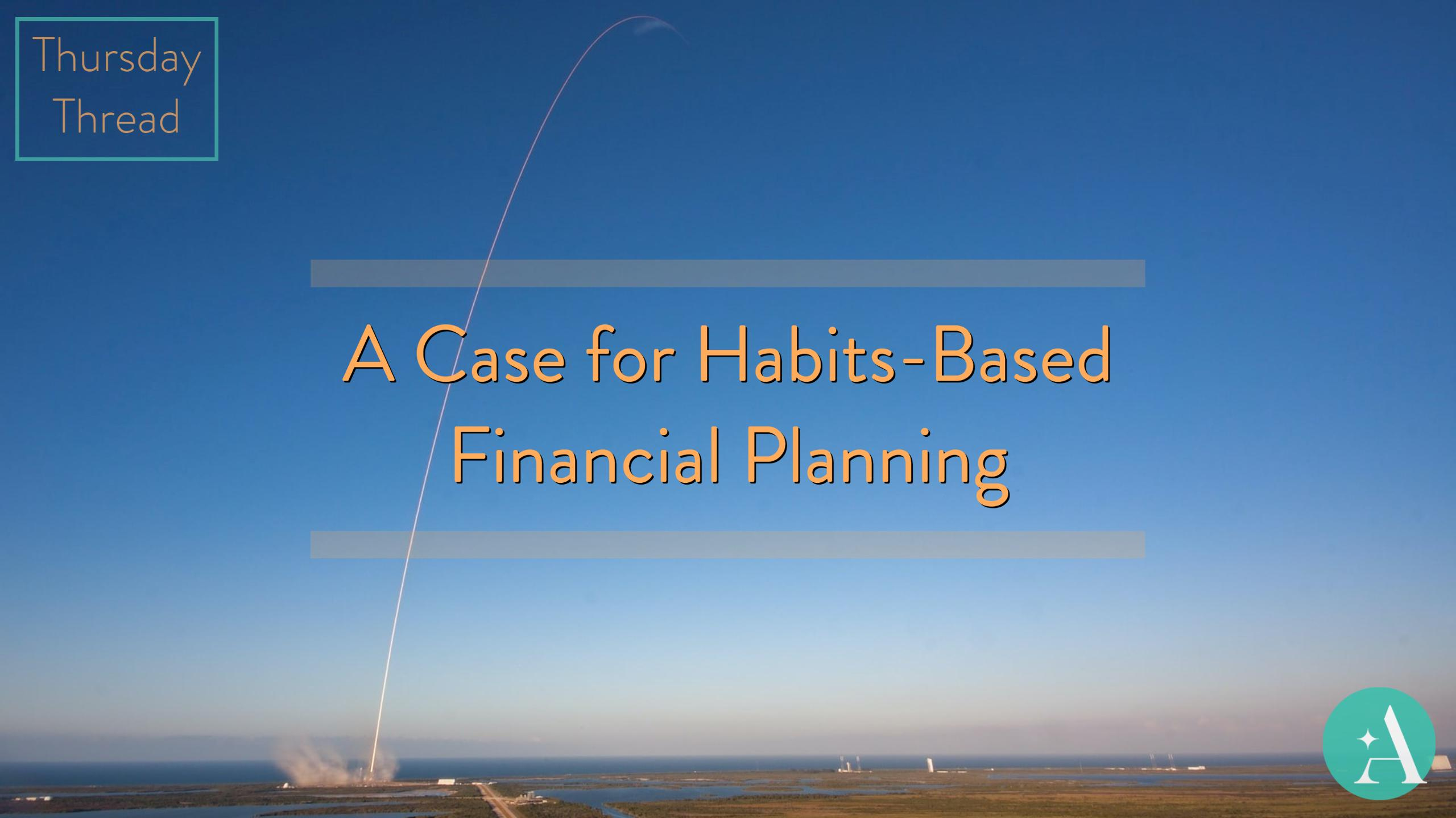 Thursday Thread: A Case for Habits-Based Financial Planning Thumbnail