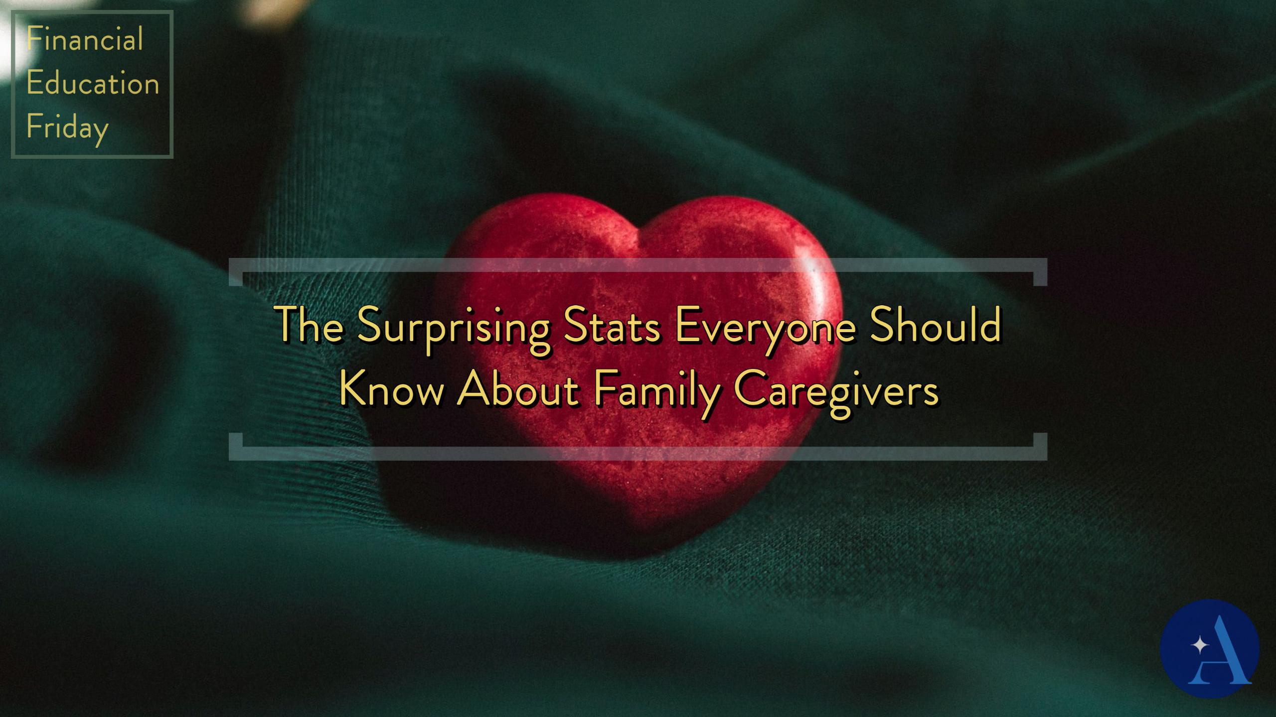 FinEdFriday: The Surprising Stats Everyone Should Know About Family Caregivers Thumbnail